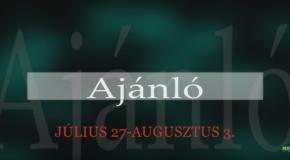 Műsoraink július 27 – augusztus 3.